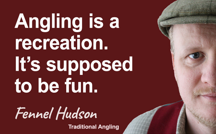 Angling is a recreation. It's supposed to be fun. Fennel Hudson author quote