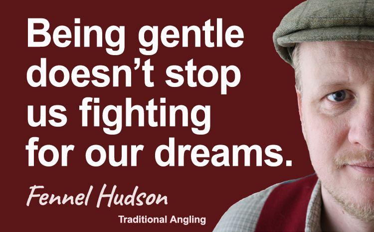 Being gentle doesn't stop us fighting for our dreams. Fennel Hudson author quote.