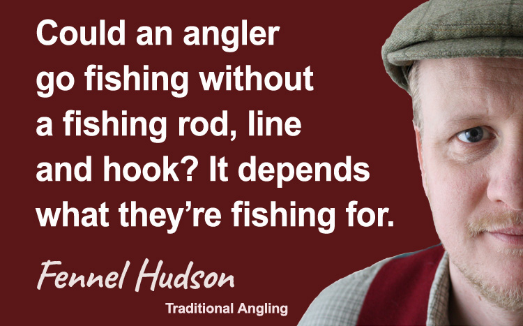 Could an angler go fishing. Fennel Hudson author quote