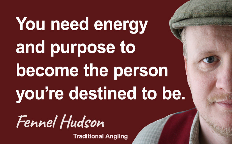 You need energy and purpose to become the person you're destined to be. Be seasonal, ethical and gentle. Fennel Hudson author quote.
