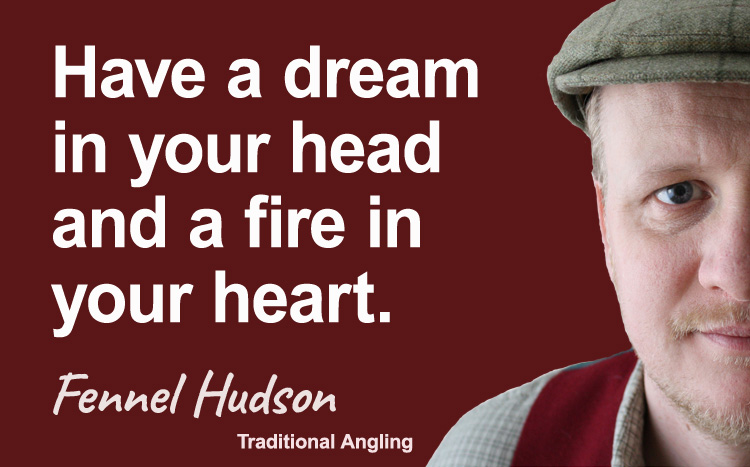 Have a dream in your head and a fire in your heart. Be seasonal, ethical and gentle. Fennel Hudson author quote.