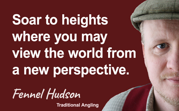 Soar to heights where you may see the world from a new perspective. Fennel Hudson author quote.