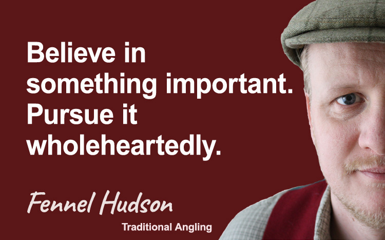 Believe in something important. Pursue it wholeheartedly. Fennel Hudson author quote.