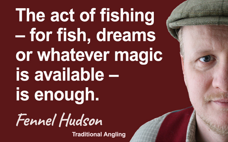 The act of fishing. Fennel Hudson author quote