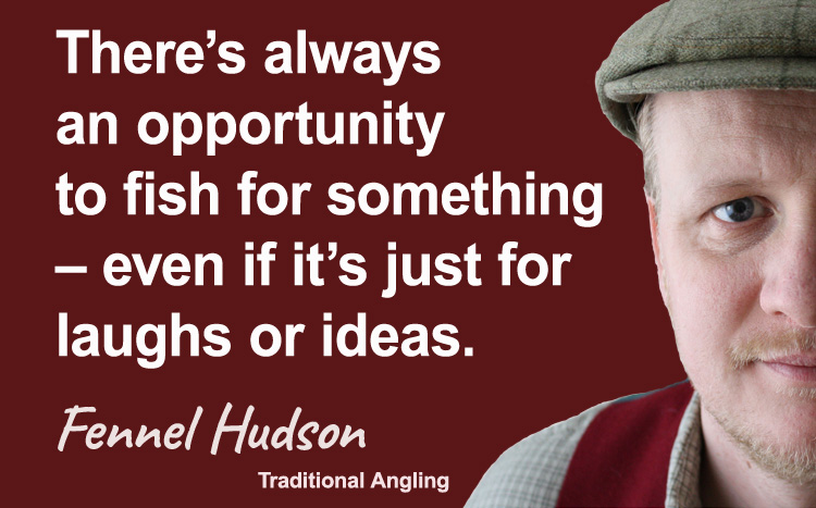 Opportunity to fish. Fishing, angling. Fennel Hudson author quote