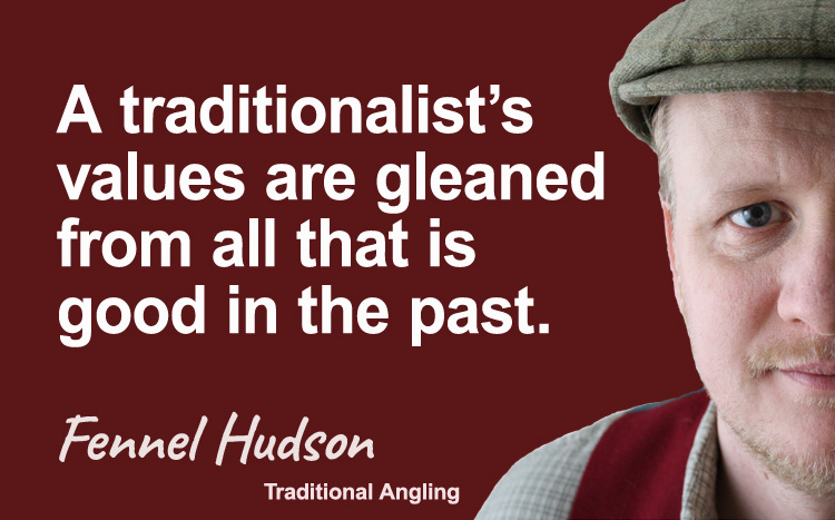 A traditionalist's values are gleaned from all that is good in the past. Fennel Hudson author quote.