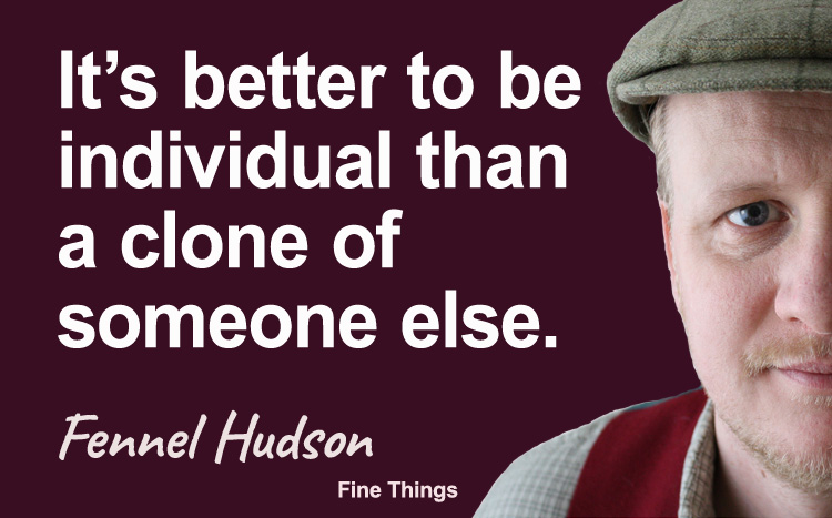 It's better to be individual than a clone of someone else. Fennel Hudson author quote.