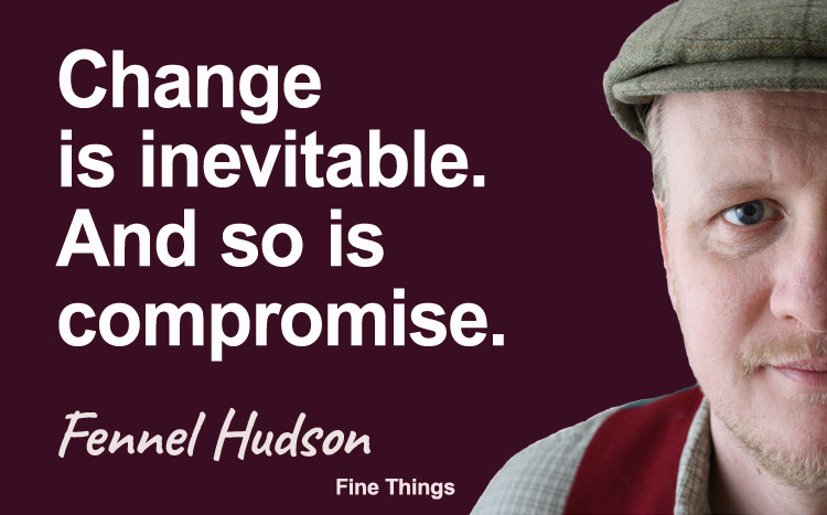 Change is inevitable. And so is compromise. Fennel Hudson author quote.