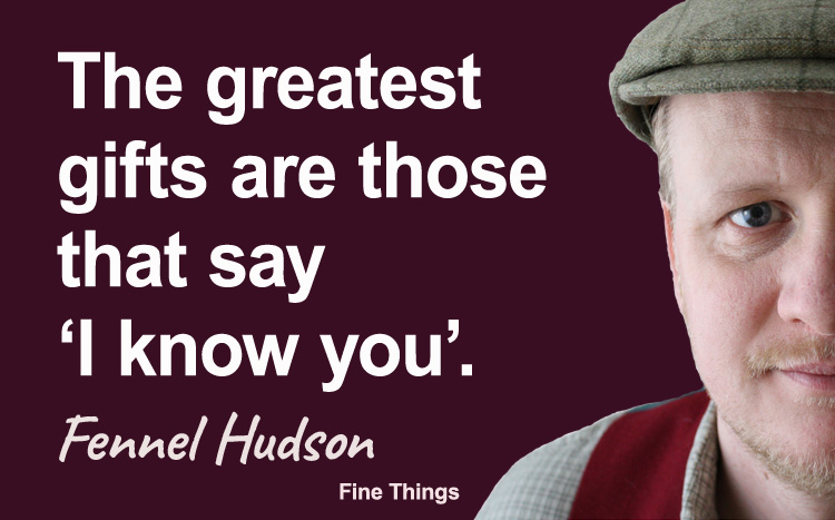 The greatest gifts are those that say 'I know you'. Fennel Hudson author quote