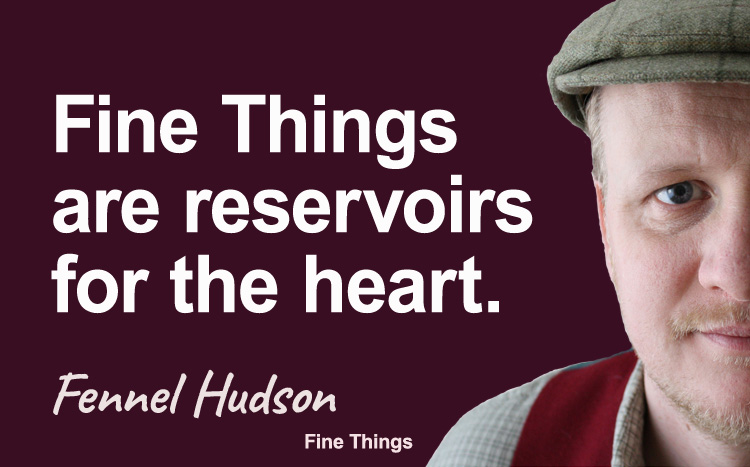 Fine Things are reservoirs for the heart - Fennel Hudson author quote