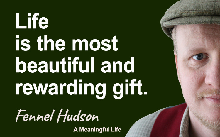 Life is the most beautiful and rewarding gift. Fennel Hudson author quote.