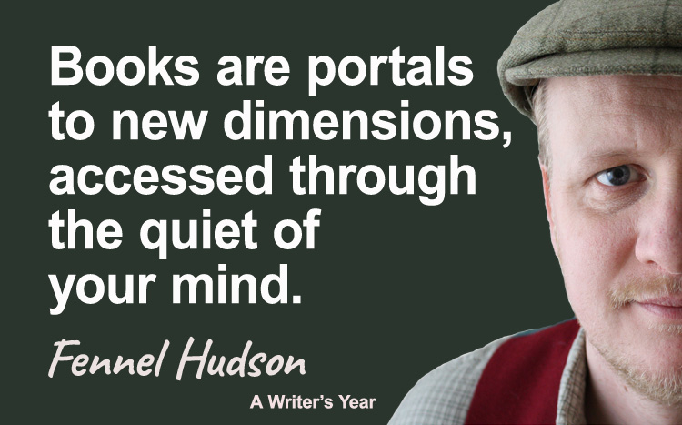 Fennel Hudson author quote, a writer's year, Books are portals
