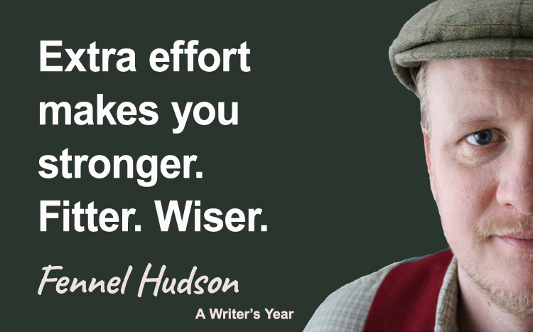 Fennel Hudson author quote, a writer's year, extra effort