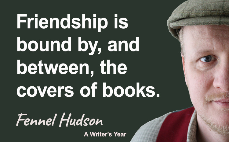 Fennel Hudson author quote, a writer's year, Friendships bound by books