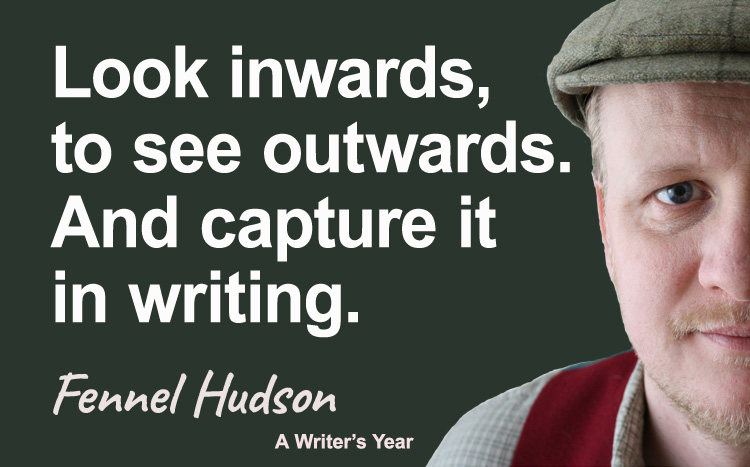 Look inwards, to see outwards, and capture it in writing. Fennel Hudson author quote.