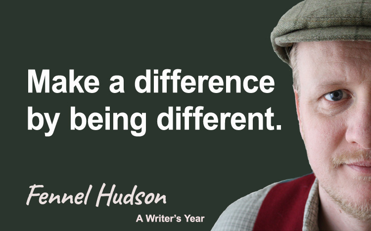 Fennel Hudson author quote, a writer's year, Make a difference
