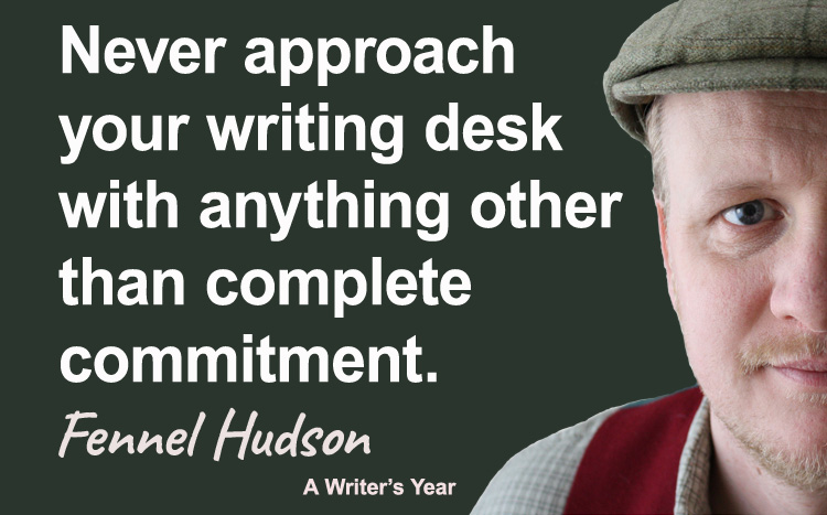 Fennel Hudson author quote, a writer's year, never approach your writing