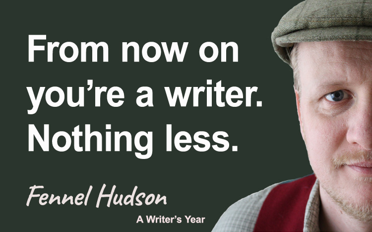Fennel Hudson author quote, a writer's year, from now on you're a writer