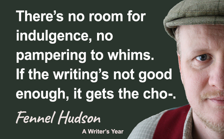 Fennel Hudson author quote, a writer's year, there's no room for indulgence