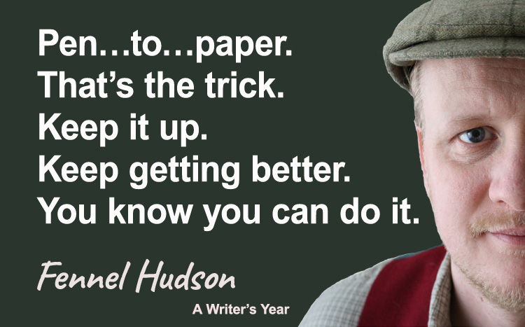 Fennel Hudson author quote, a writer's year, pen to paper