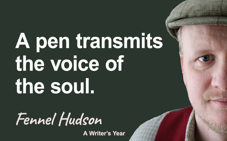 Fennel Hudson author quote, a writer's year, a pen transmits the voice of the soul