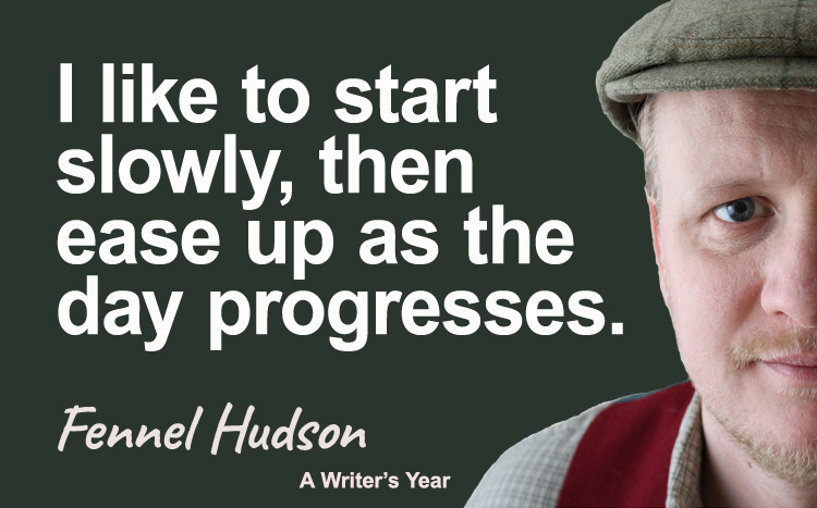 Fennel Hudson author quote, a writer's year, I like to start slowly