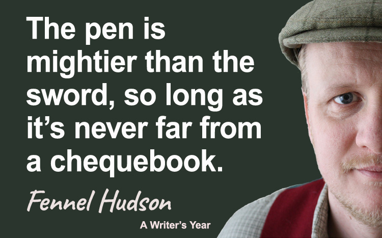 Fennel Hudson author quote, a writer's year, the pen is mightier than the sword