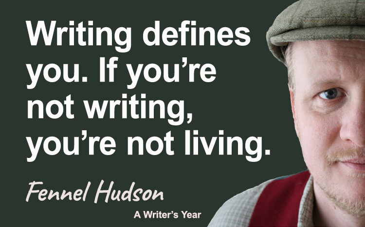 Fennel Hudson author quote, a writer's year, writing defines you