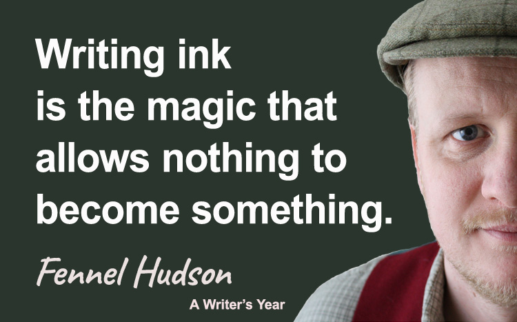 Fennel Hudson author quote, a writer's year, writing ink