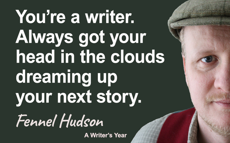 Fennel Hudson author quote, a writer's year, you're a writer