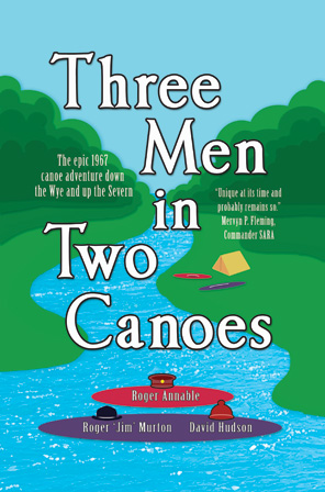 Three Men in Two Canoes by Roger Annable, Roger 'Jim' Murton and David Hudson